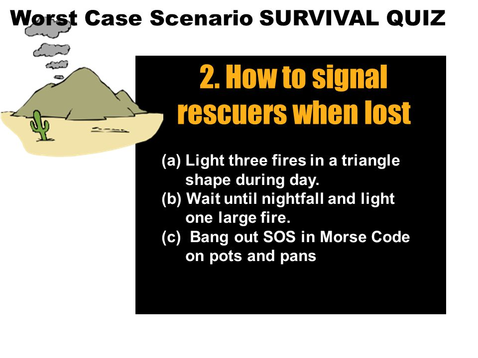 8 2.How to signal rescuers when lost (a) Light three fires in a triangle shape during day.