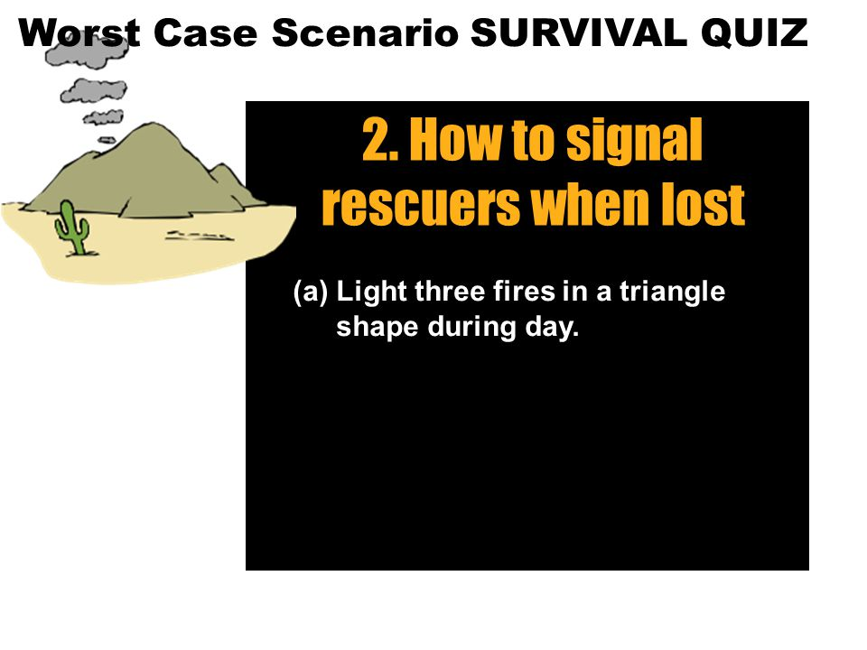 8 2. How to signal rescuers when lost (a) Light three fires in a triangle shape during day.
