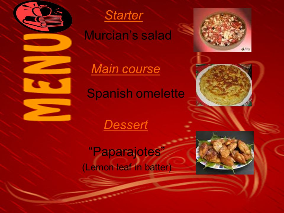 Starter Murcian's salad Main course Spanish omelette Dessert Paparajotes (Lemon leaf in batter)