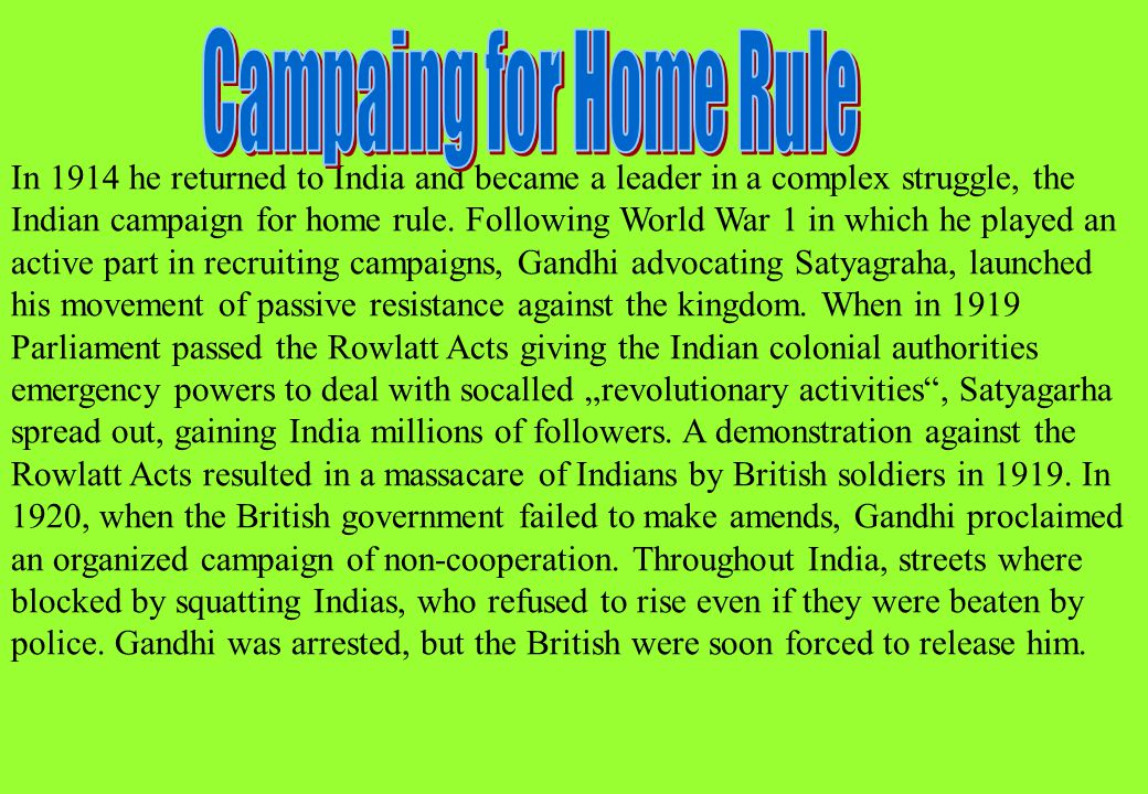 In 1914 he returned to India and became a leader in a complex struggle, the Indian campaign for home rule.