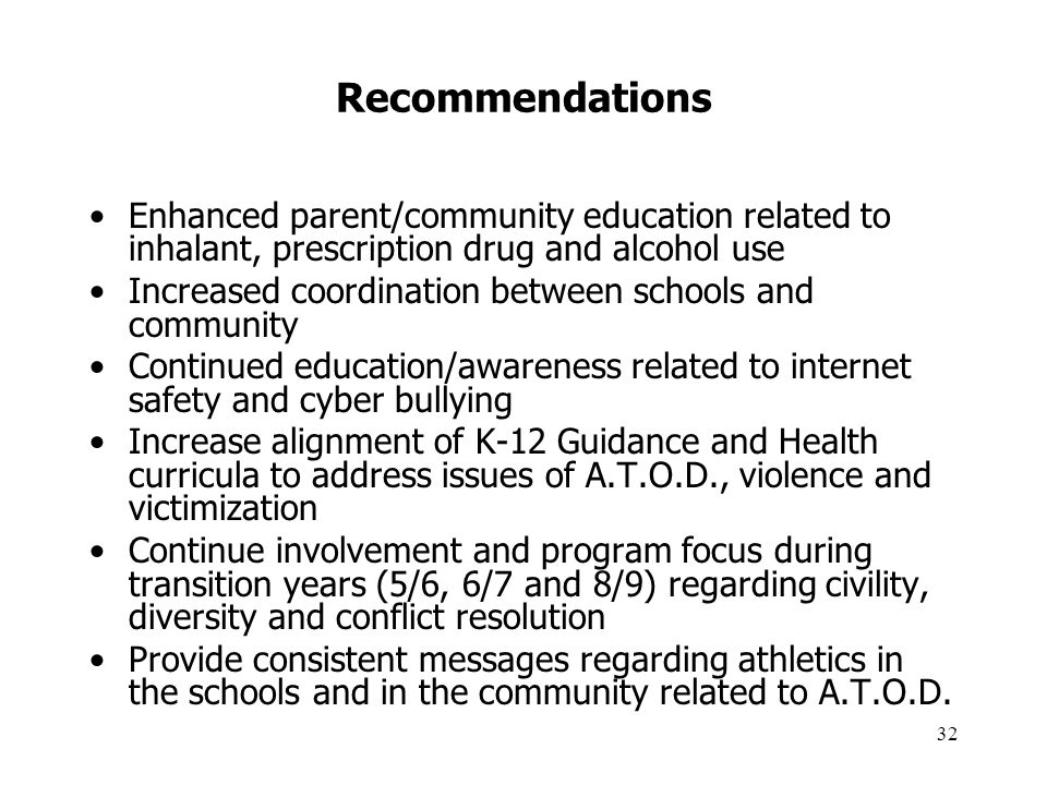32 Recommendations Enhanced parent/community education related to inhalant, prescription drug and alcohol use Increased coordination between schools a