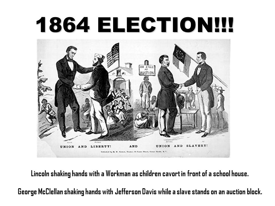 1864 ELECTION!!! Lincoln shaking hands with a Workman as children cavort in front of a school house. George McClellan shaking hands with Jefferson Dav