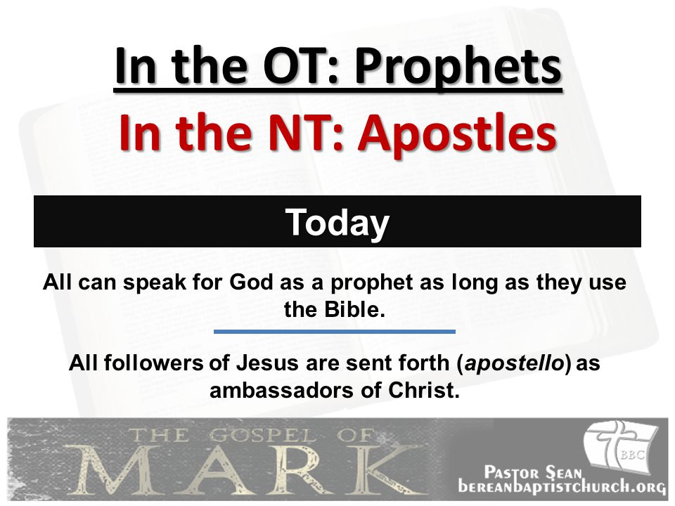In the OT: Prophets In the NT: Apostles Today All can speak for God as a prophet as long as they use the Bible.