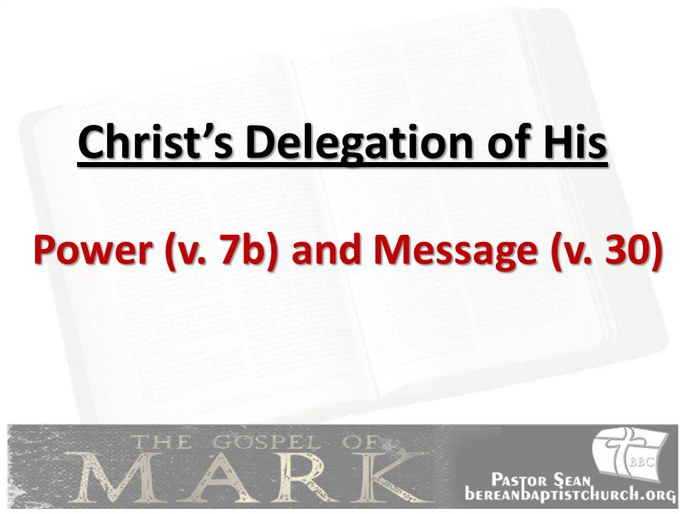 Christ's Delegation of His Power (v. 7b) and Message (v. 30)