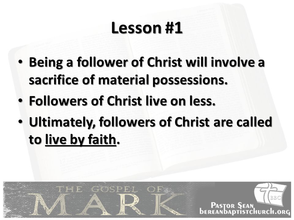 Lesson #1 Being a follower of Christ will involve a sacrifice of material possessions.