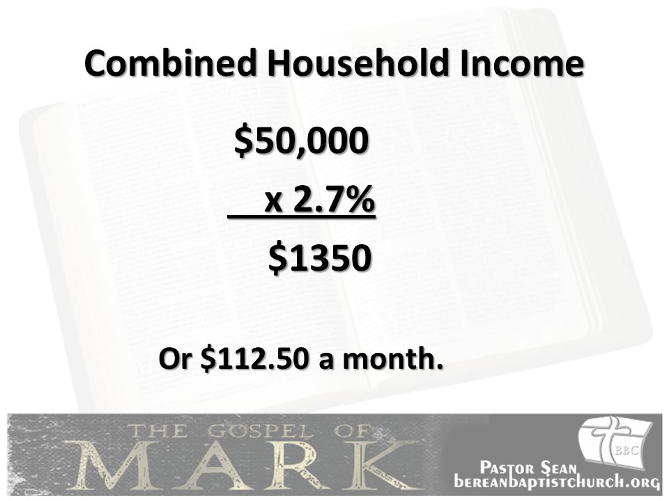 Combined Household Income $50,000 x 2.7% x 2.7% $1350 $1350 Or $112.50 a month.
