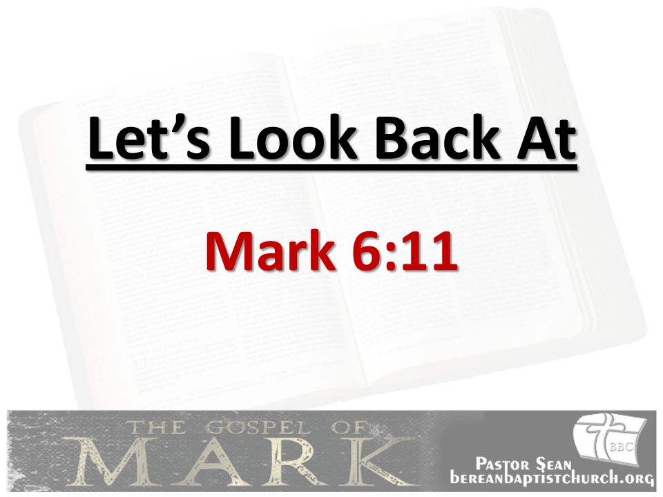 Let's Look Back At Mark 6:11