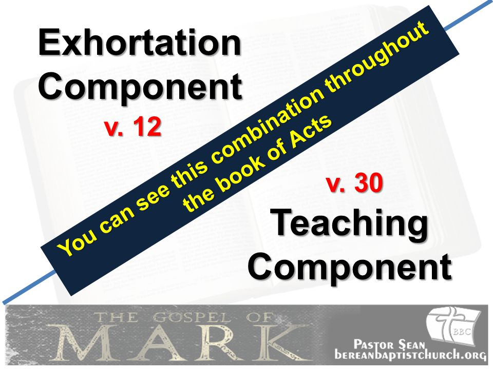 Exhortation Component Teaching Component You can see this combination throughout the book of Acts v.