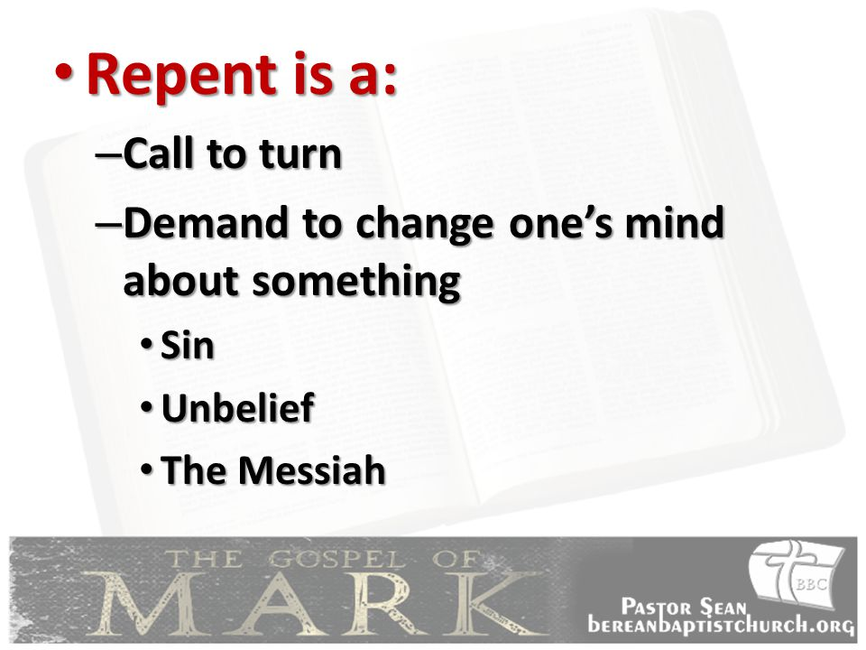 Repent is a: Repent is a: – Call to turn – Demand to change one's mind about something Sin Sin Unbelief Unbelief The Messiah The Messiah