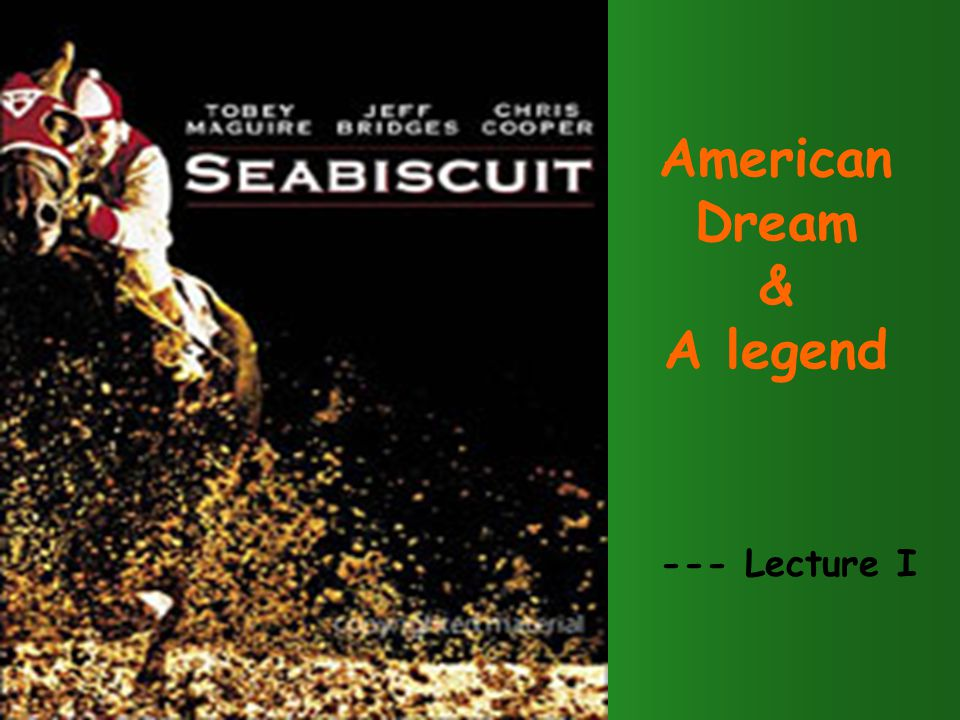 American Dream & A legend --- Lecture I