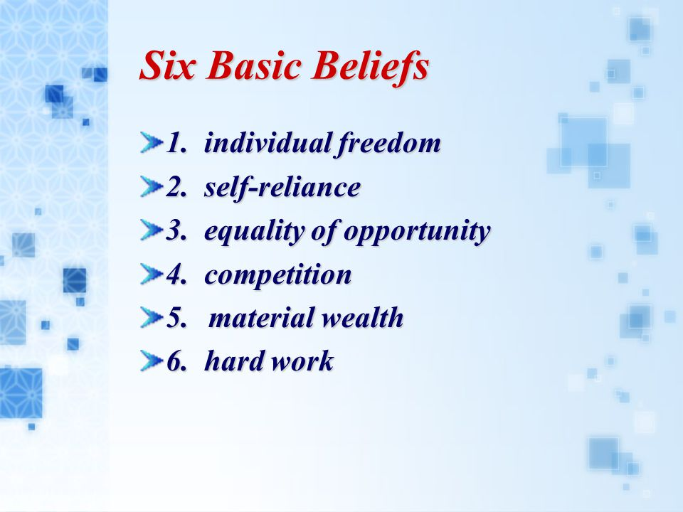 Six Basic Beliefs 1. individual freedom 2. self-reliance 3.