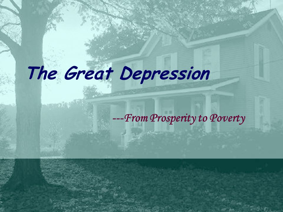 The Great Depression ---From Prosperity to Poverty