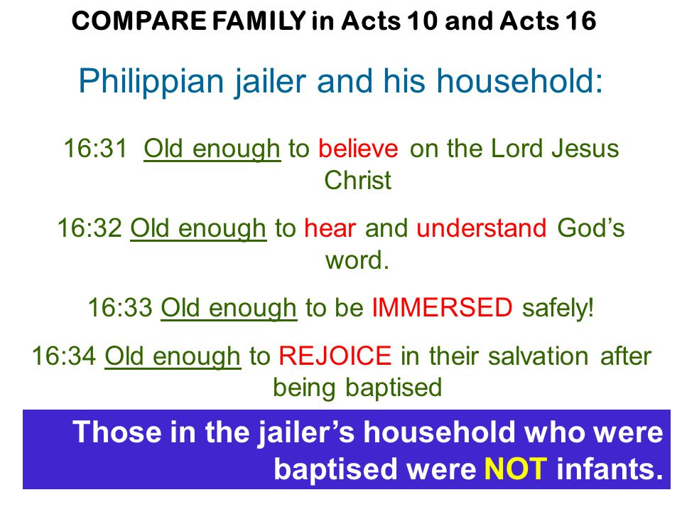 Philippian jailer and his household: 16:31 Old enough to believe on the Lord Jesus Christ 16:32 Old enough to hear and understand God's word.