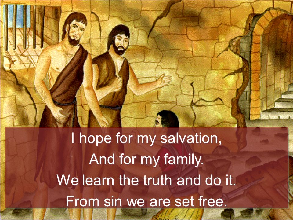 I hope for my salvation, And for my family. We learn the truth and do it.