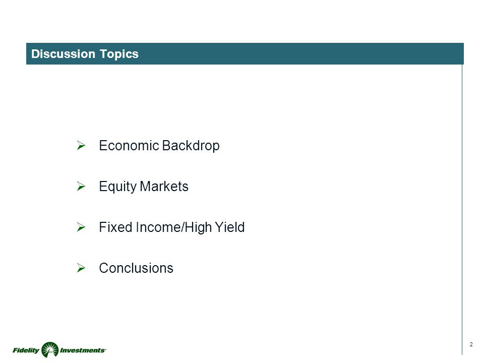 2 Discussion Topics  Economic Backdrop  Equity Markets  Fixed Income/High Yield  Conclusions