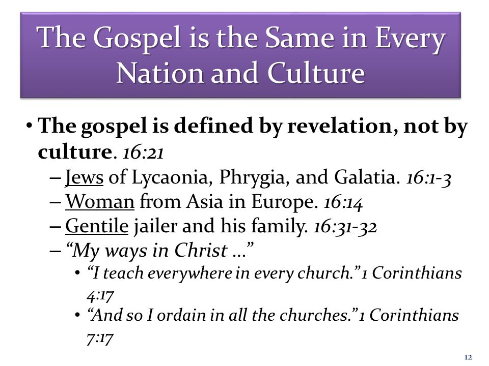The Gospel is the Same in Every Nation and Culture The gospel is defined by revelation, not by culture.