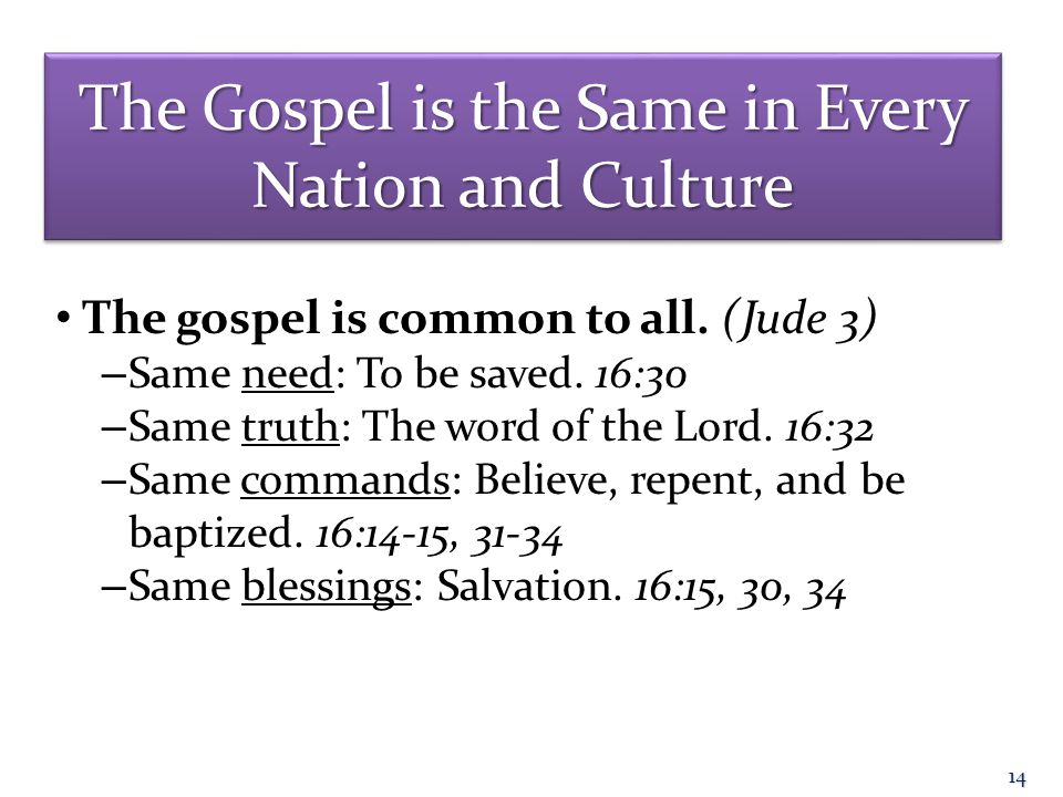The Gospel is the Same in Every Nation and Culture The gospel is common to all.