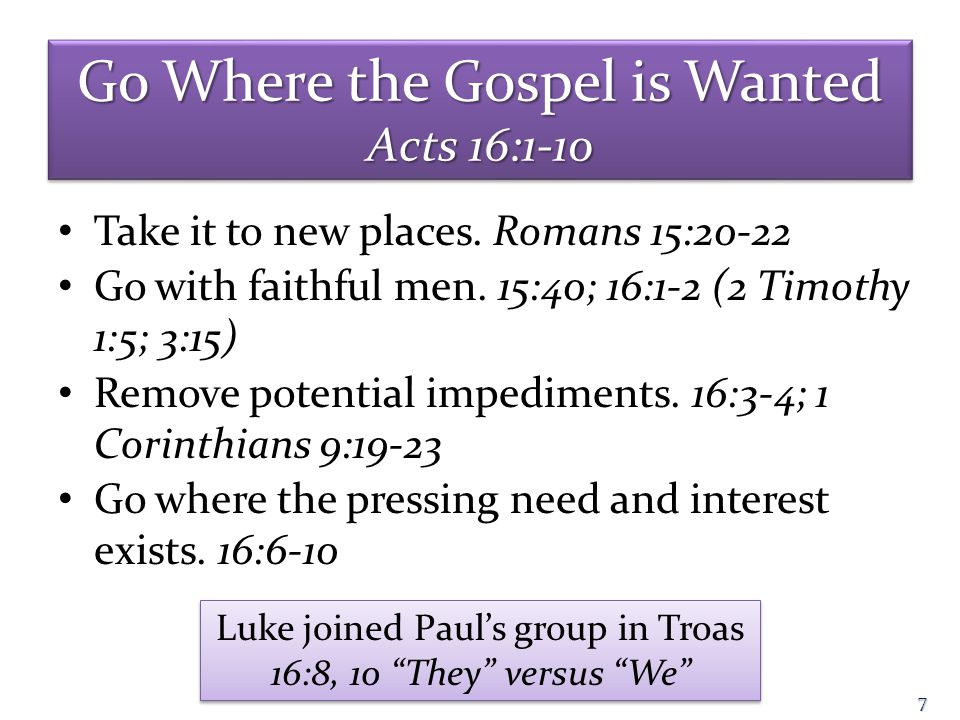 Go Where the Gospel is Wanted Acts 16:1-10 Take it to new places.