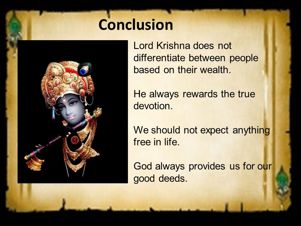 Conclusion Lord Krishna does not differentiate between people based on their wealth. He always rewards the true devotion. We should not expect anythin