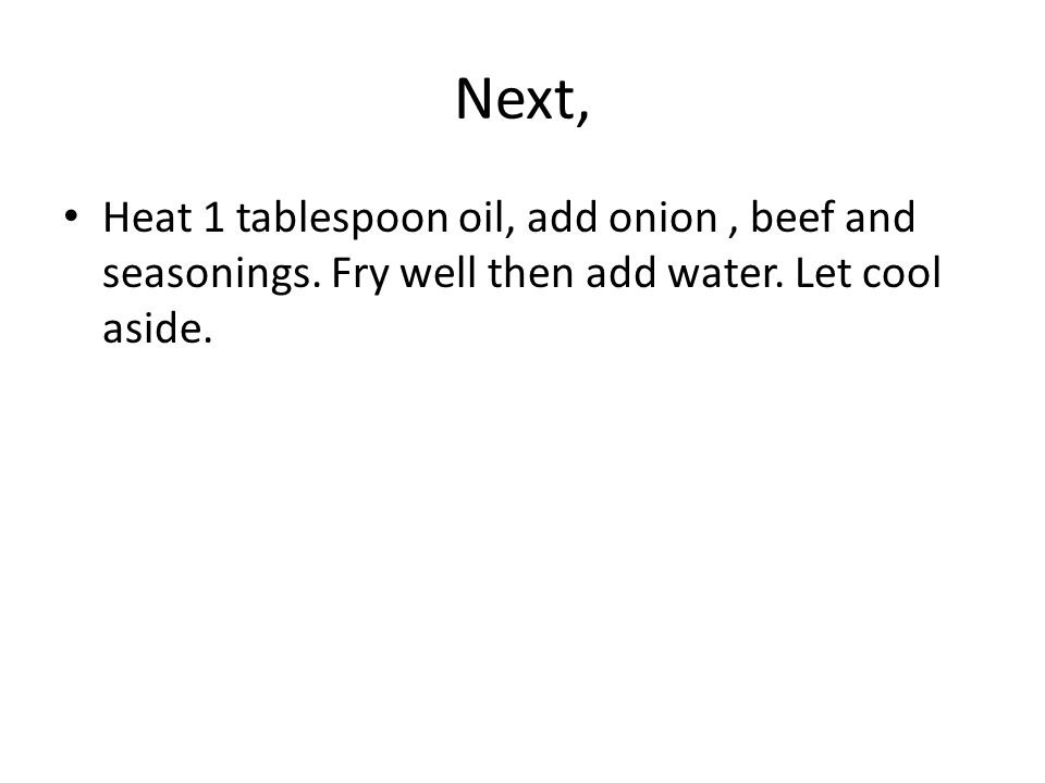 Next, Heat 1 tablespoon oil, add onion, beef and seasonings.
