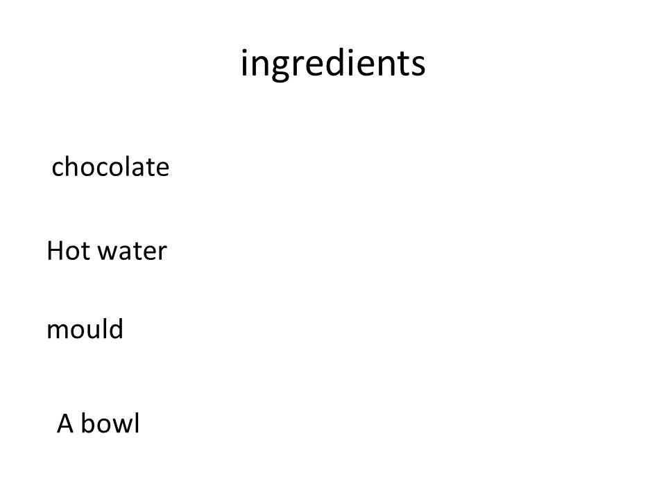 ingredients chocolate Hot water mould A bowl