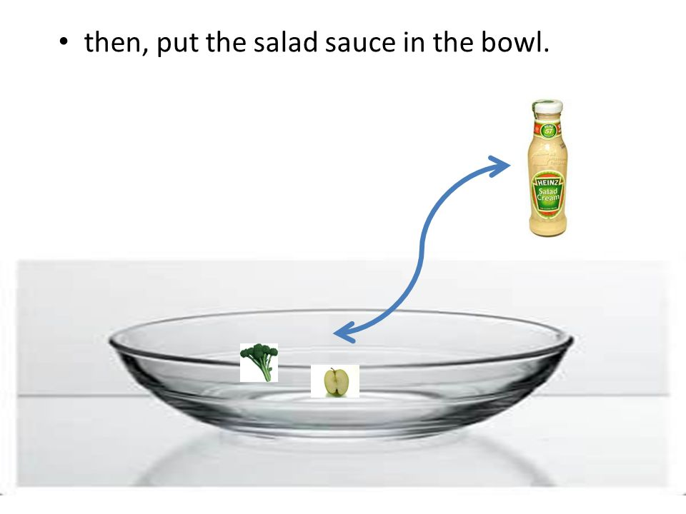 then, put the salad sauce in the bowl.