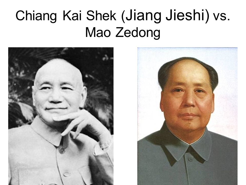 Chiang Kai Shek ( Jiang Jieshi) vs. Mao Zedong