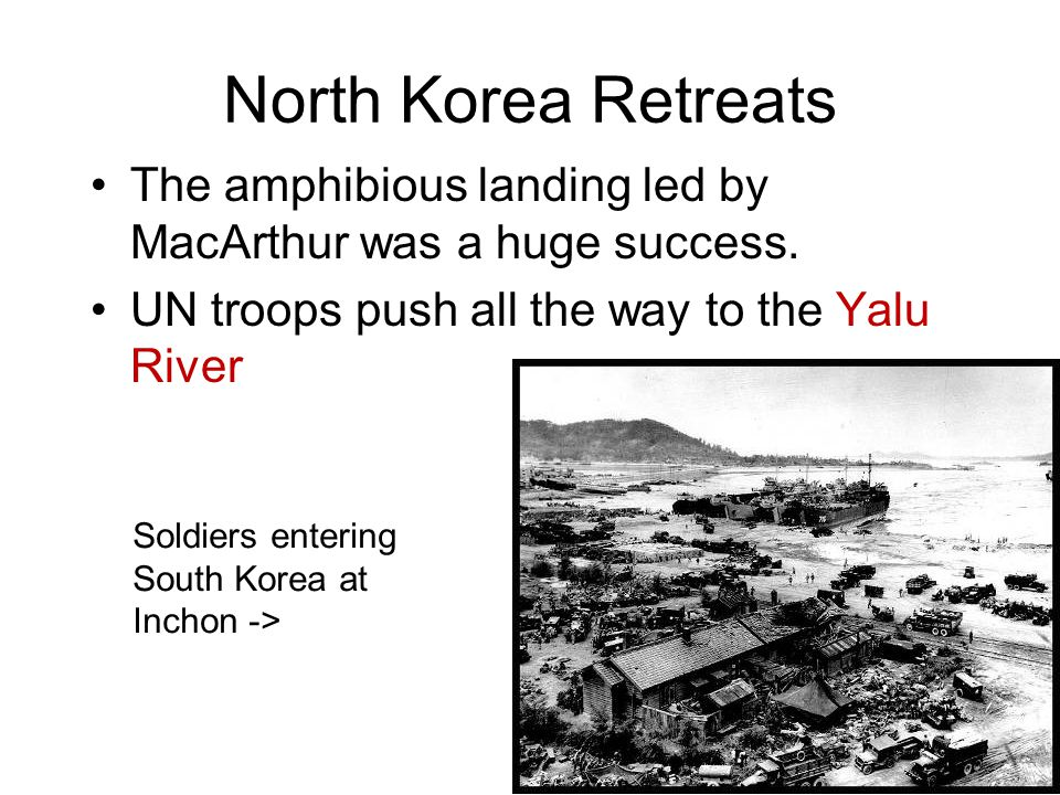 North Korea Retreats The amphibious landing led by MacArthur was a huge success.