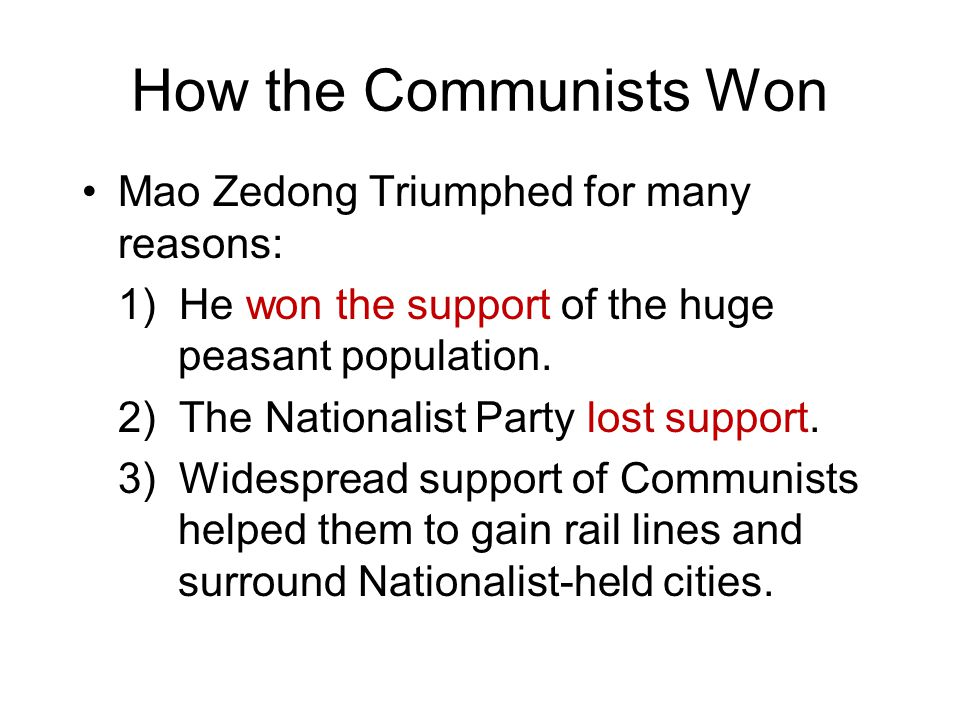 How the Communists Won Mao Zedong Triumphed for many reasons: 1) He won the support of the huge peasant population.