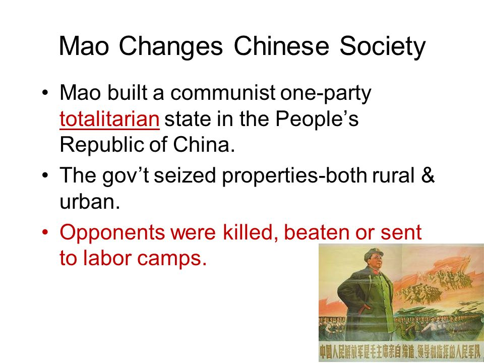 Mao Changes Chinese Society Mao built a communist one-party totalitarian state in the People's Republic of China.