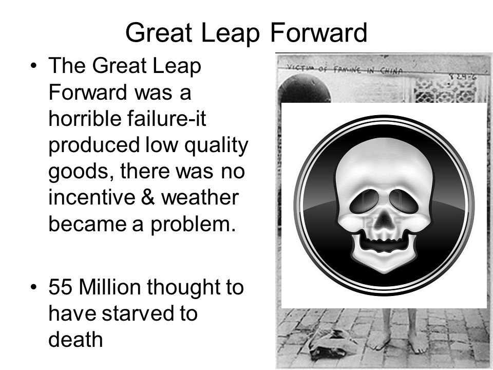 Great Leap Forward The Great Leap Forward was a horrible failure-it produced low quality goods, there was no incentive & weather became a problem.