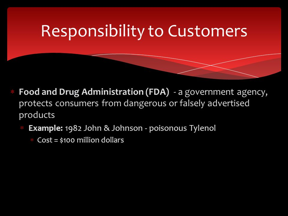  Food and Drug Administration (FDA) - a government agency, protects consumers from dangerous or falsely advertised products  Example: 1982 John & Jo