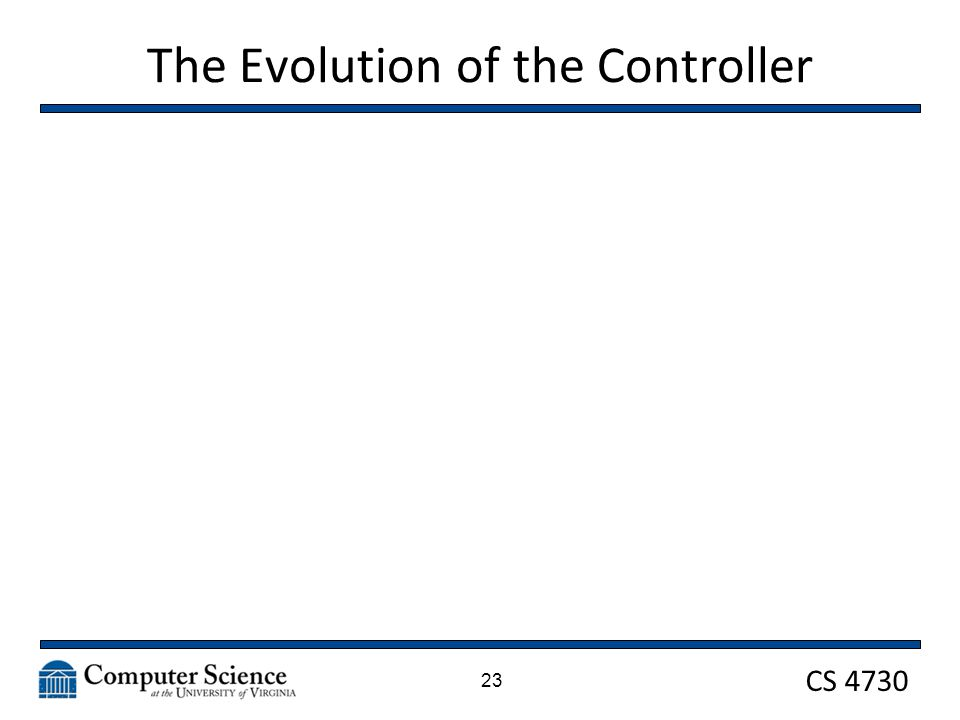CS 4730 The Evolution of the Controller 23