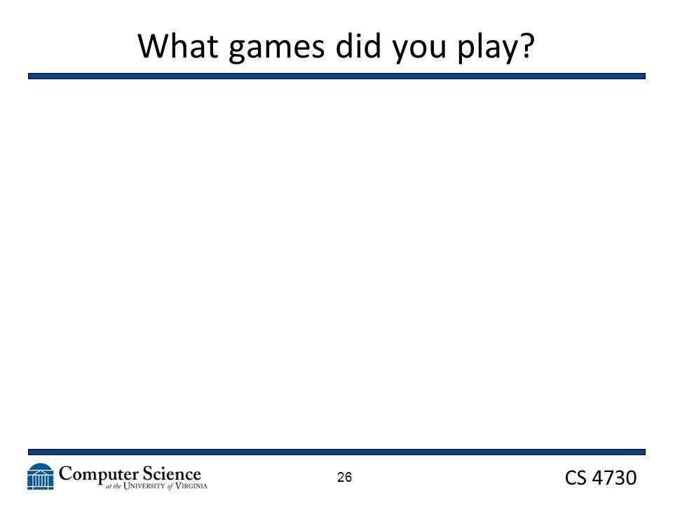 CS 4730 What games did you play? 26