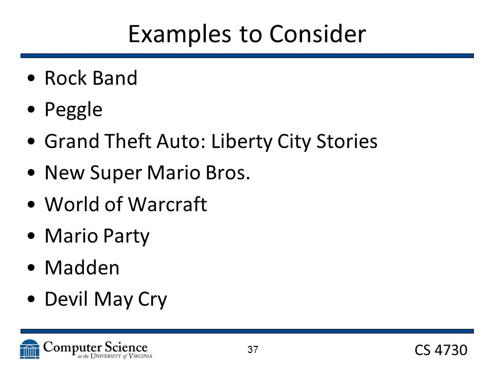 CS 4730 Examples to Consider Rock Band Peggle Grand Theft Auto: Liberty City Stories New Super Mario Bros.