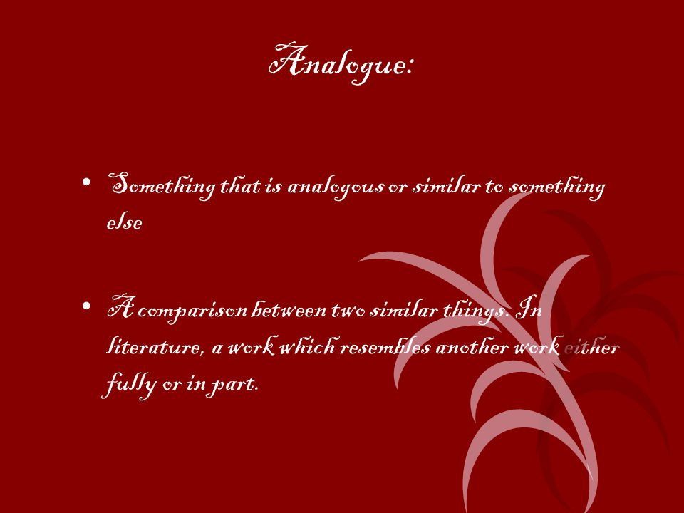 Analogue: Something that is analogous or similar to something else A comparison between two similar things.