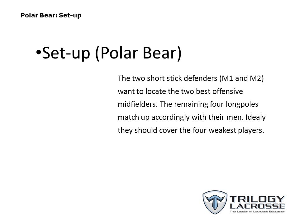 Polar Bear: Set-up The two short stick defenders (M1 and M2) want to locate the two best offensive midfielders.
