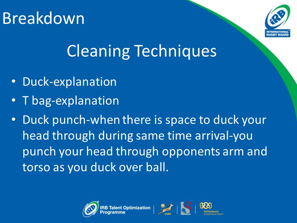 Breakdown Cleaning Techniques Duck-explanation T bag-explanation Duck punch-when there is space to duck your head through during same time arrival-you