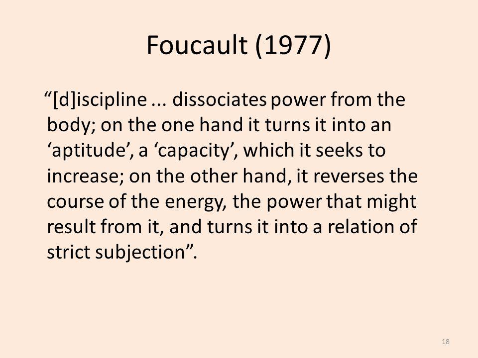 Foucault (1977) [d]iscipline...