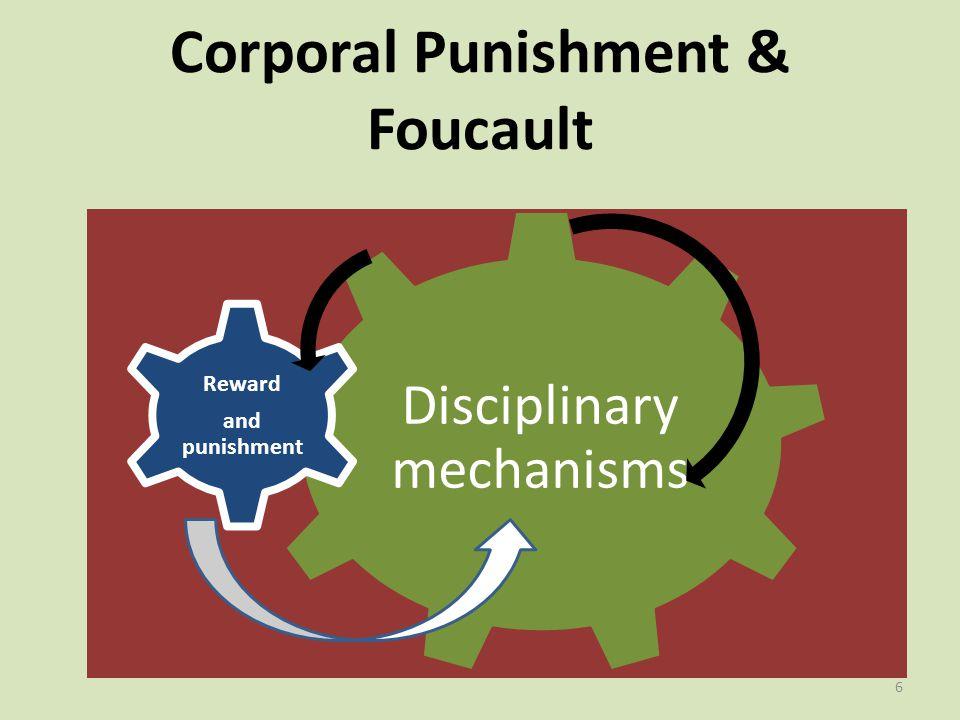 Corporal Punishment & Foucault Disciplinary mechanisms Reward and punishment 6