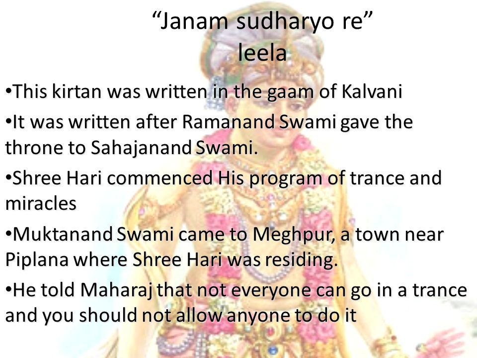 Janam sudharyo re leela This kirtan was written in the gaam of Kalvani This kirtan was written in the gaam of Kalvani It was written after Ramanand Swami gave the throne to Sahajanand Swami.