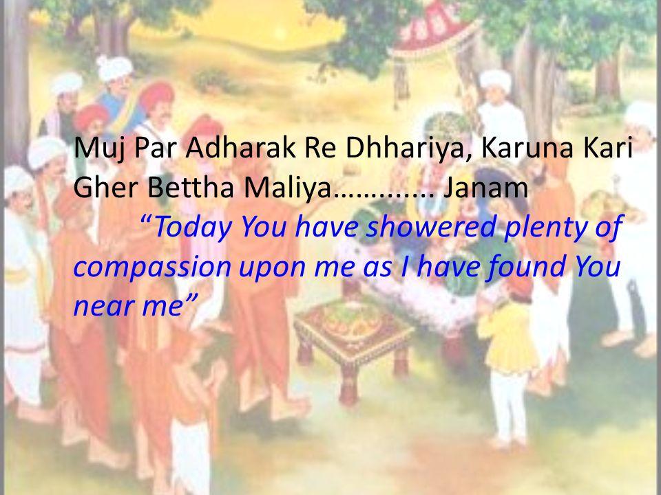 Muj Par Adharak Re Dhhariya, Karuna Kari Gher Bettha Maliya…….......