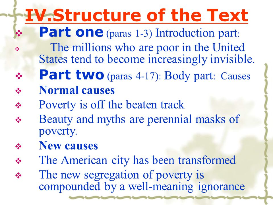 IV.Structure of the Text  Part one (paras 1-3) Introduction part :  The millions who are poor in the United States tend to become increasingly invisible.