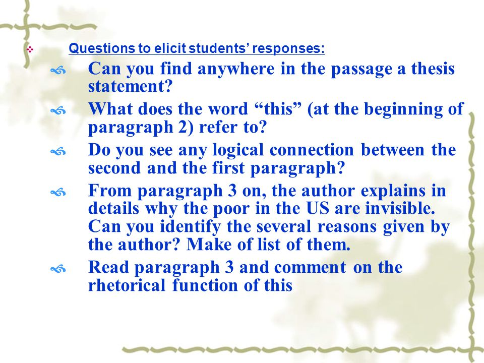  Questions to elicit students' responses:  Can you find anywhere in the passage a thesis statement.
