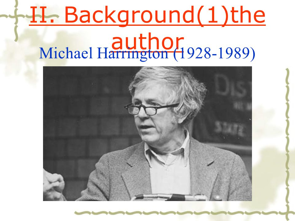 II. Background(1)the author Michael Harrington (1928-1989)