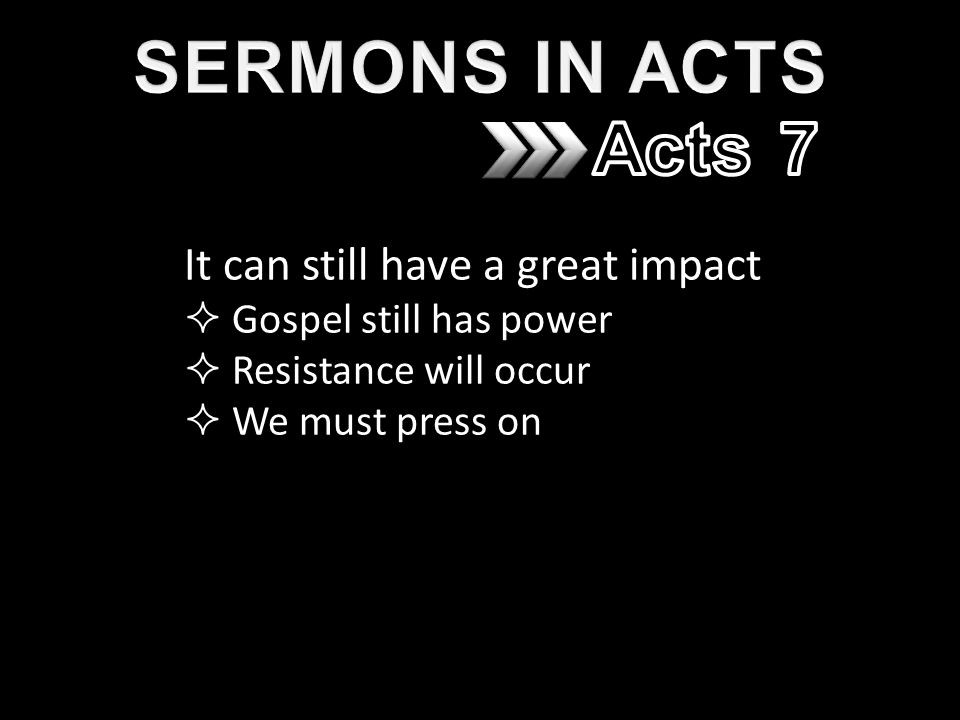 It can still have a great impact  Gospel still has power  Resistance will occur  We must press on