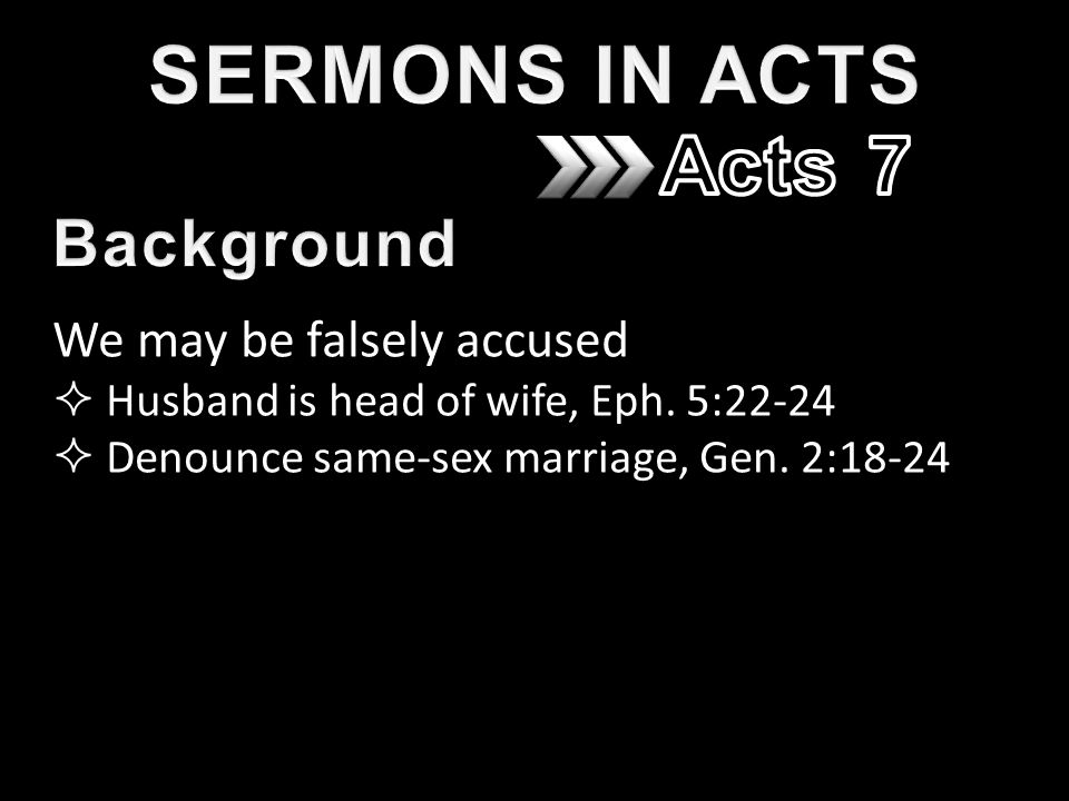 We may be falsely accused  Husband is head of wife, Eph.