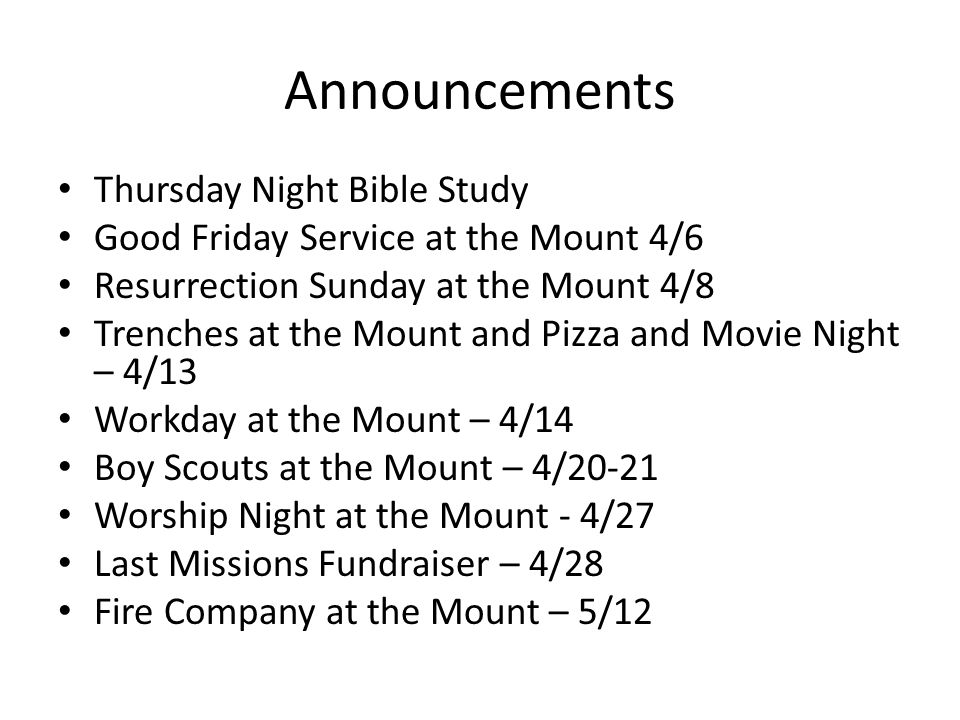 Announcements Thursday Night Bible Study Good Friday Service at the Mount 4/6 Resurrection Sunday at the Mount 4/8 Trenches at the Mount and Pizza and