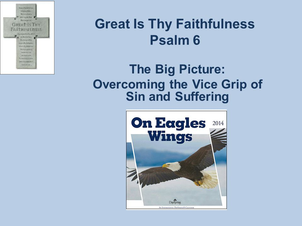 Great Is Thy Faithfulness Psalm 6 you will trouble In this world you will have trouble! (John 16:33) Thilpis