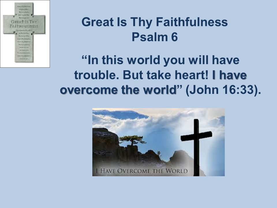 Great Is Thy Faithfulness Psalm 6 God uses His forgiveness of our sin and His compassion for our suffering to draw our souls closer to His faithful heart